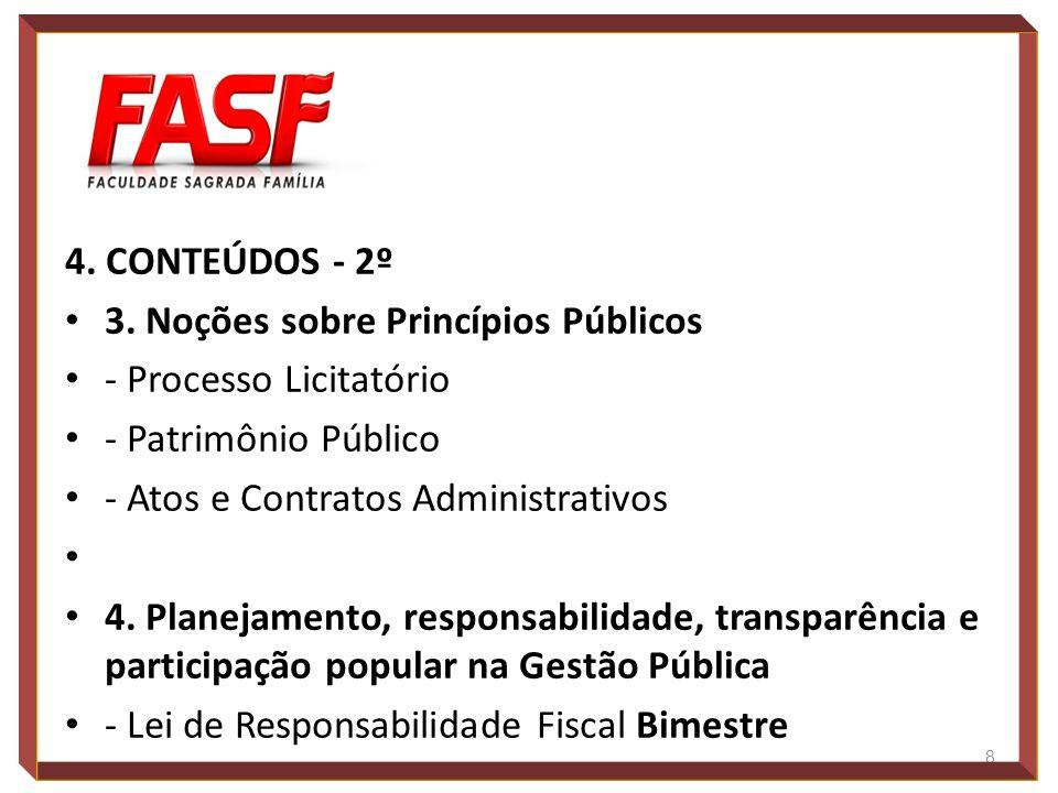 4. CONTEÚDOS - 2º 3. Noções sobre Princípios Públicos - Processo Licitatório - Patrimônio Público - Atos e Contratos Administrativos 4. Planejamento,