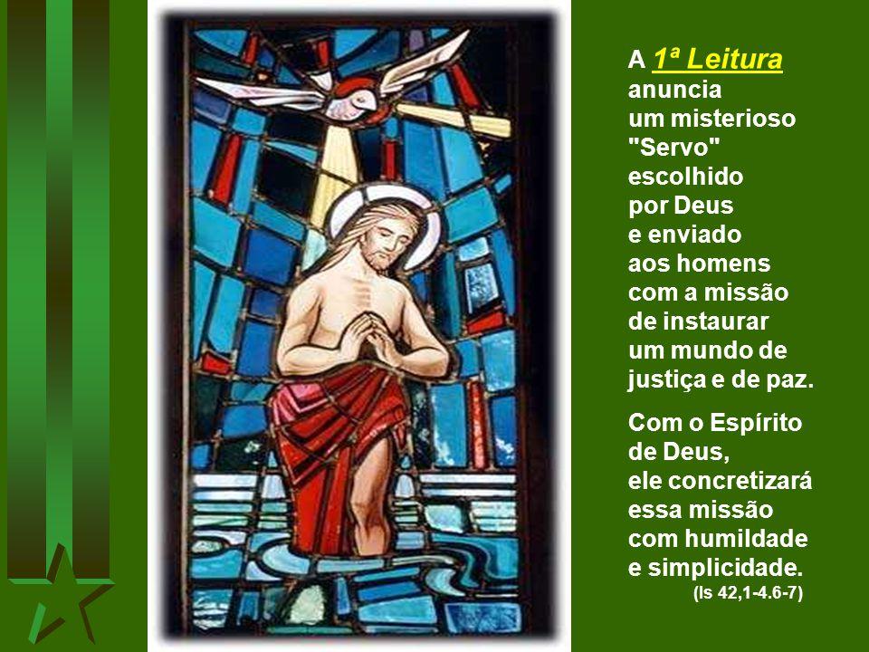 Após as festas do Natal, em que celebramos o Mistério da infância de Jesus, a Liturgia nos introduz no mistério da sua vida pública. No BATISMO DE JES