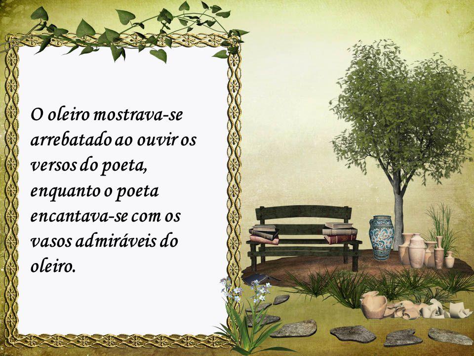 O oleiro mostrava-se arrebatado ao ouvir os versos do poeta, enquanto o poeta encantava-se com os vasos admiráveis do oleiro.
