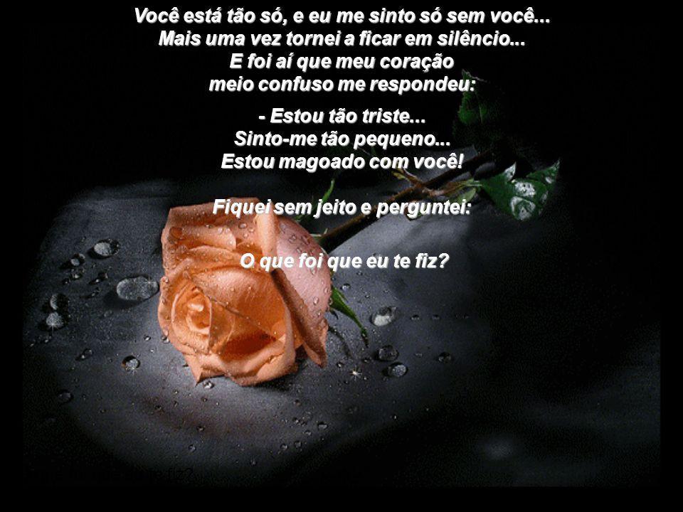 Você está tão só, e eu me sinto só sem você...Mais uma vez tornei a ficar em silêncio...