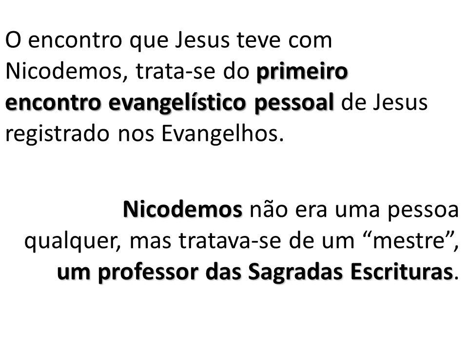primeiro encontro evangelístico pessoal O encontro que Jesus teve com Nicodemos, trata-se do primeiro encontro evangelístico pessoal de Jesus registrado nos Evangelhos.