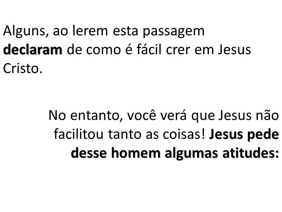 declaram Alguns, ao lerem esta passagem declaram de como é fácil crer em Jesus Cristo.