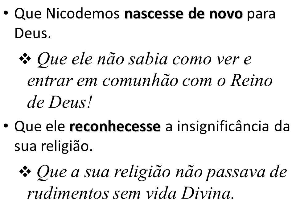 nascesse de novo Que Nicodemos nascesse de novo para Deus.
