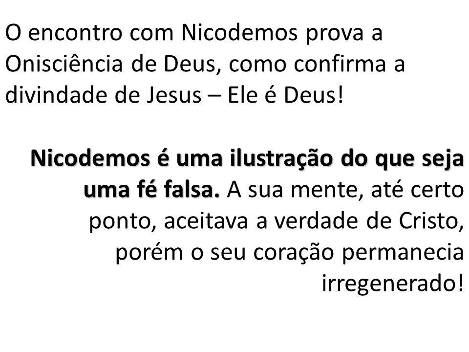 O encontro com Nicodemos prova a Onisciência de Deus, como confirma a divindade de Jesus – Ele é Deus.