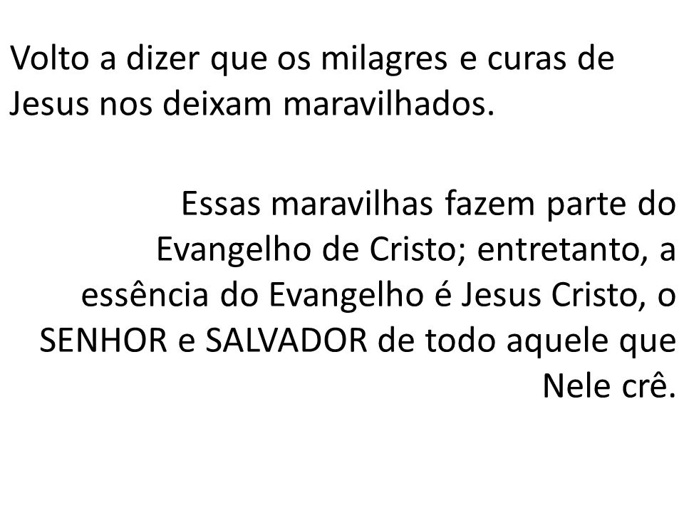 Volto a dizer que os milagres e curas de Jesus nos deixam maravilhados.