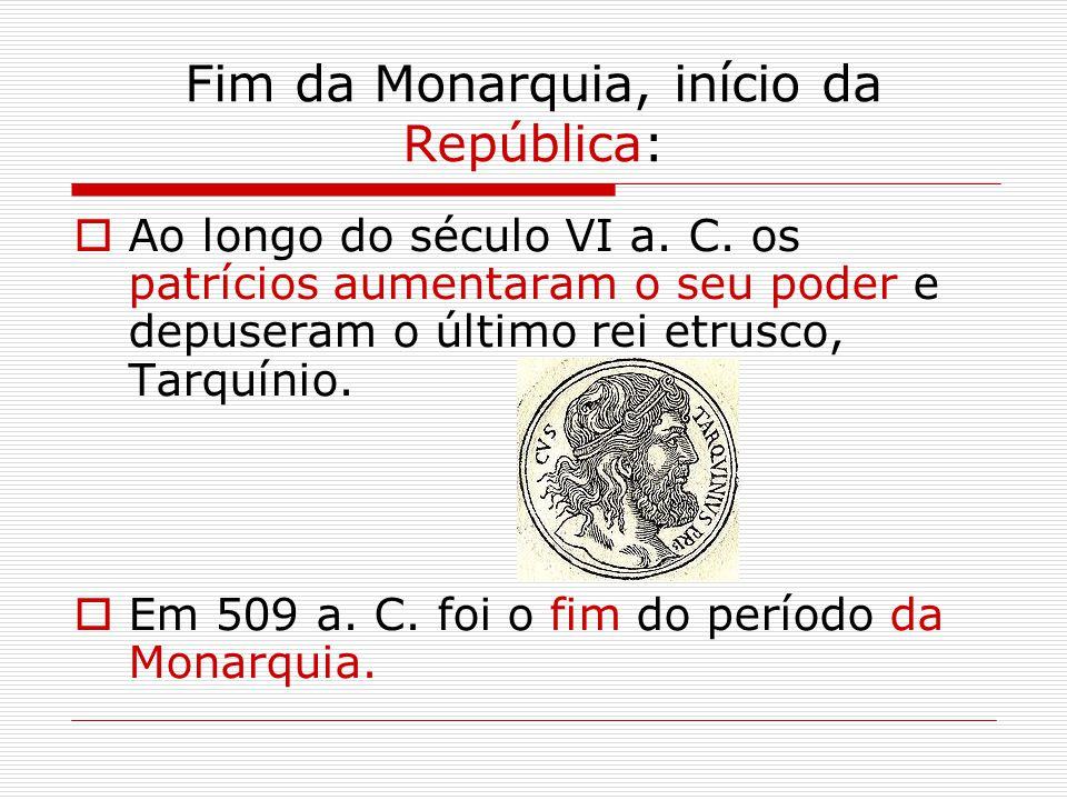 Fim da Monarquia, início da República:  Ao longo do século VI a.