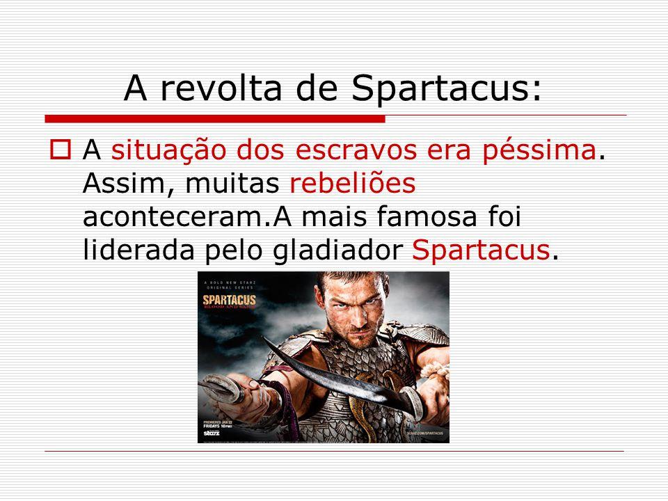 A revolta de Spartacus:  A situação dos escravos era péssima.
