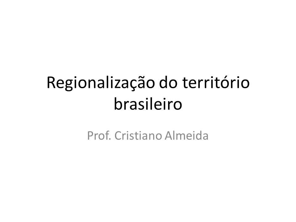 Regionalização do território brasileiro Prof. Cristiano Almeida