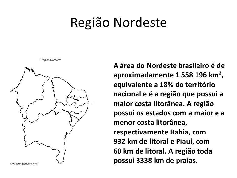Região Nordeste A área do Nordeste brasileiro é de aproximadamente 1 558 196 km², equivalente a 18% do território nacional e é a região que possui a maior costa litorânea.