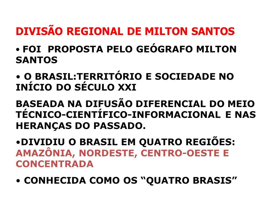 DIVISÃO REGIONAL DE MILTON SANTOS FOI PROPOSTA PELO GEÓGRAFO MILTON SANTOS O BRASIL:TERRITÓRIO E SOCIEDADE NO INÍCIO DO SÉCULO XXI BASEADA NA DIFUSÃO DIFERENCIAL DO MEIO TÉCNICO-CIENTÍFICO-INFORMACIONAL E NAS HERANÇAS DO PASSADO.