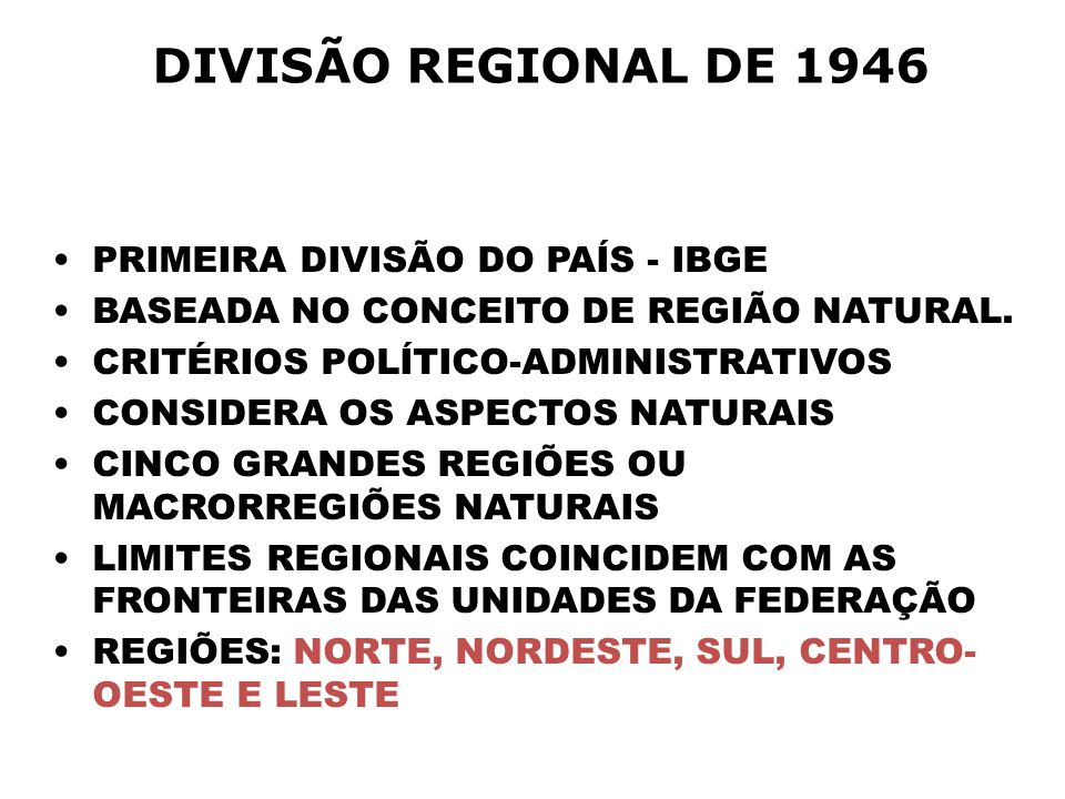 DIVISÃO REGIONAL DE 1946 PRIMEIRA DIVISÃO DO PAÍS - IBGE BASEADA NO CONCEITO DE REGIÃO NATURAL.