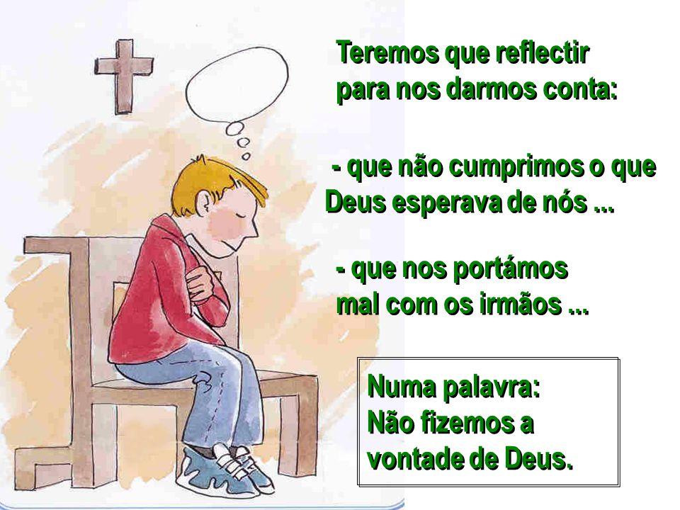 Teremos que reflectir para nos darmos conta: Teremos que reflectir para nos darmos conta: Numa palavra: Não fizemos a vontade de Deus. Numa palavra: N