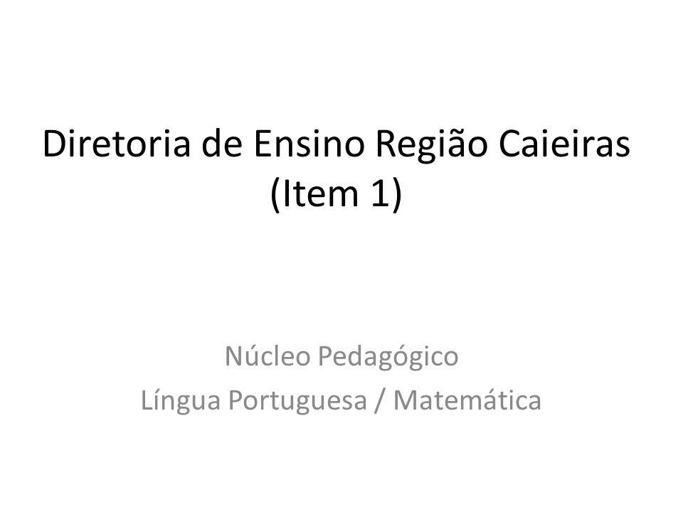 Diretoria de Ensino Região Caieiras (Item 1) Núcleo Pedagógico Língua Portuguesa / Matemática