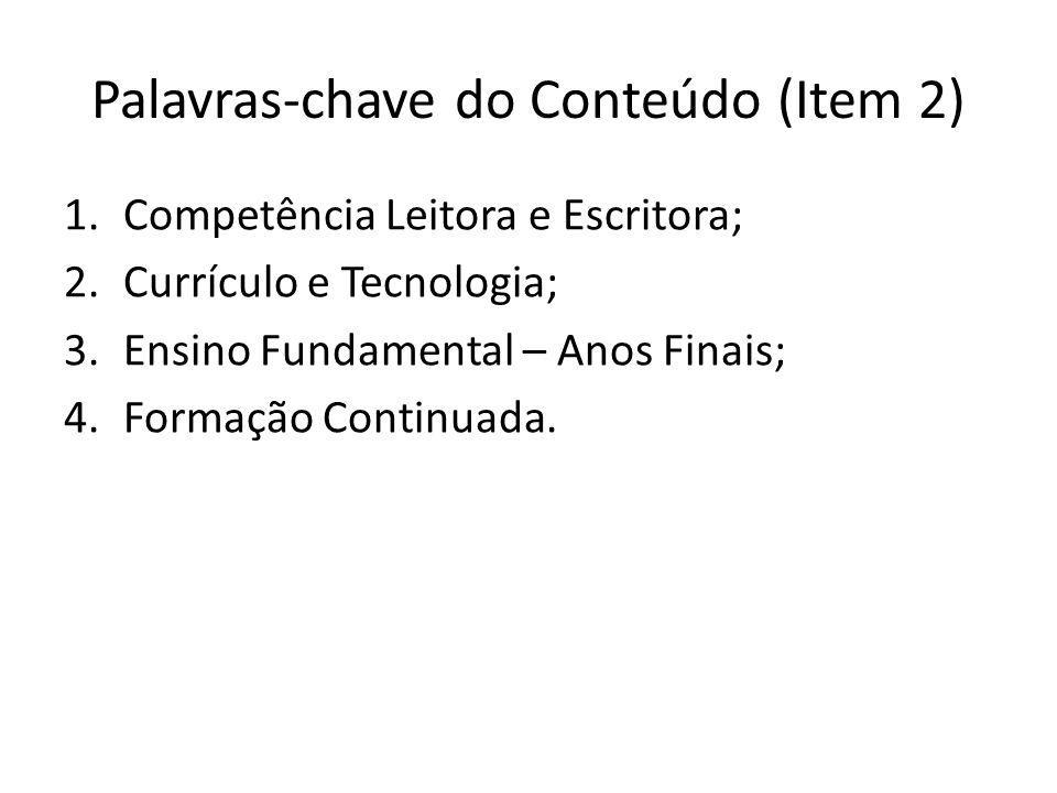 Palavras-chave do Conteúdo (Item 2) 1.Competência Leitora e Escritora; 2.Currículo e Tecnologia; 3.Ensino Fundamental – Anos Finais; 4.Formação Continuada.