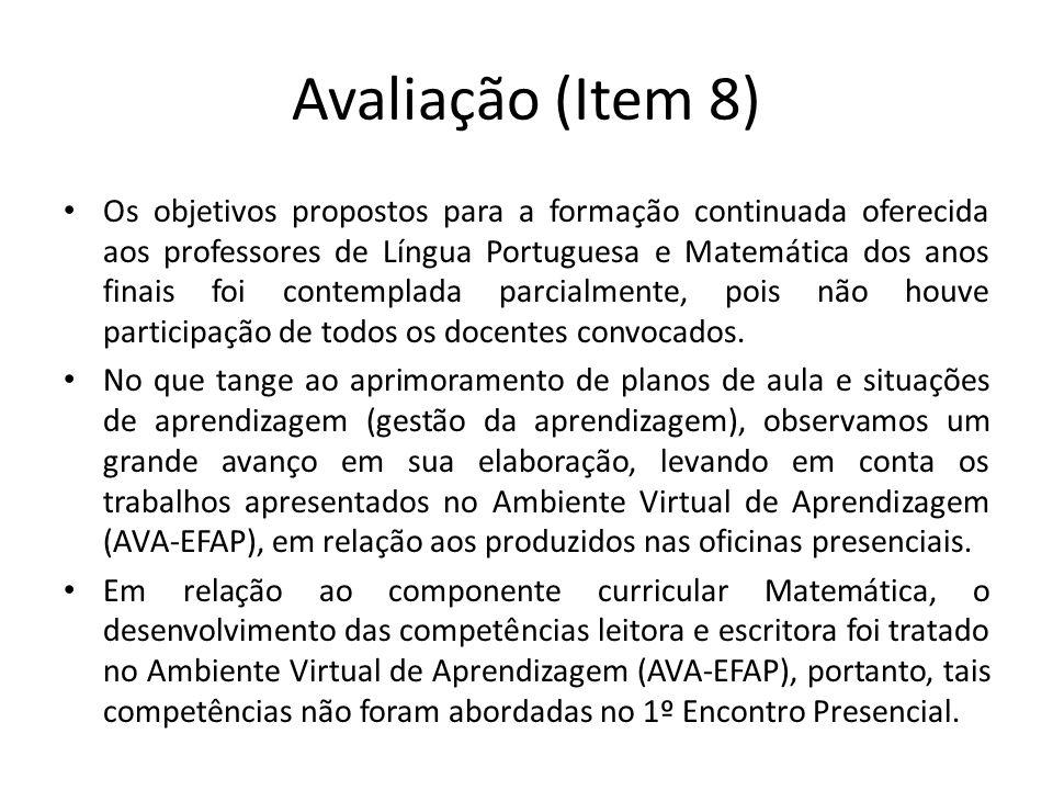 Avaliação (Item 8) Os objetivos propostos para a formação continuada oferecida aos professores de Língua Portuguesa e Matemática dos anos finais foi contemplada parcialmente, pois não houve participação de todos os docentes convocados.