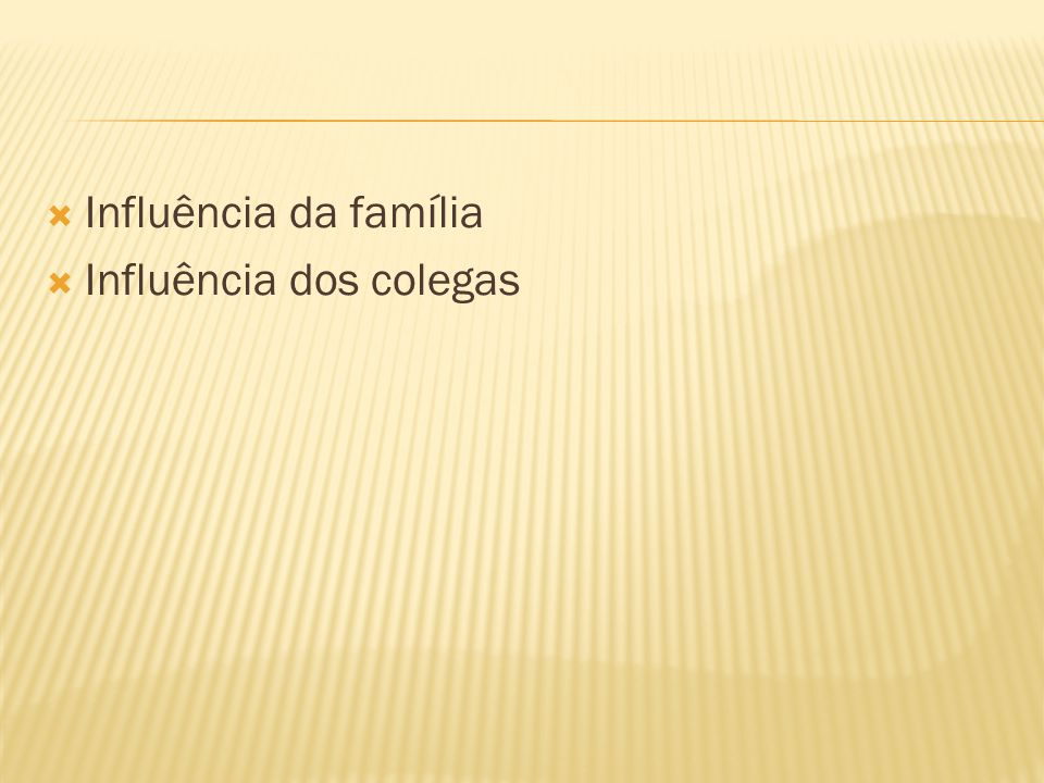  Influência da família  Influência dos colegas
