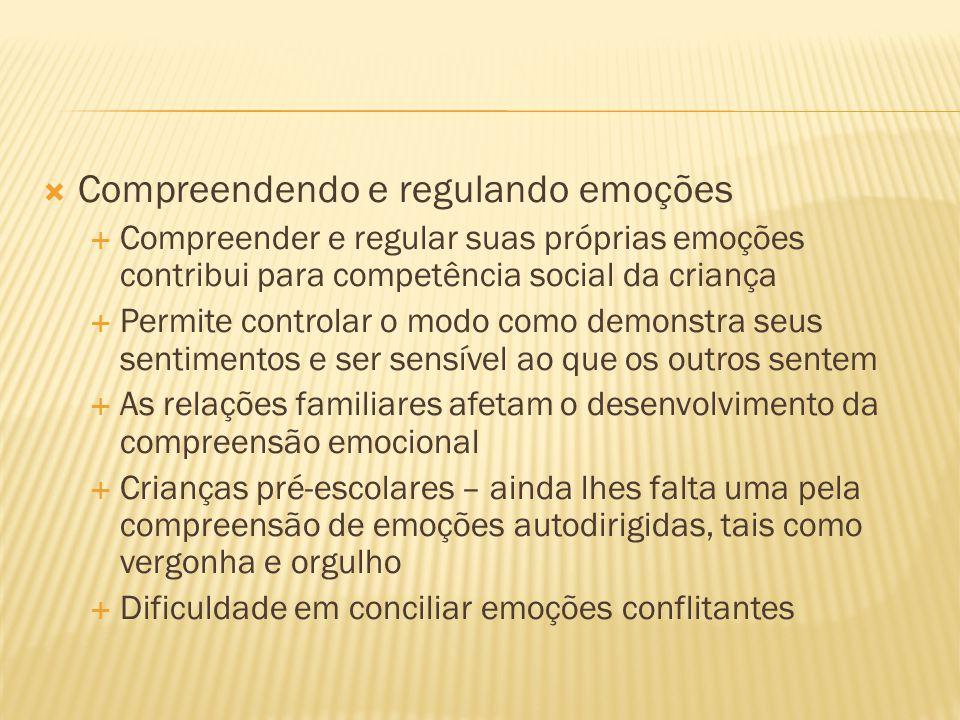  Compreendendo e regulando emoções  Compreender e regular suas próprias emoções contribui para competência social da criança  Permite controlar o m