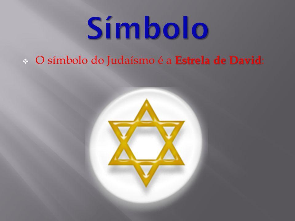 Estrela de David  O símbolo do Judaísmo é a Estrela de David :