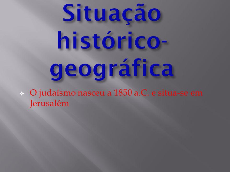  O judaísmo nasceu a 1850 a.C. e situa-se em Jerusalém