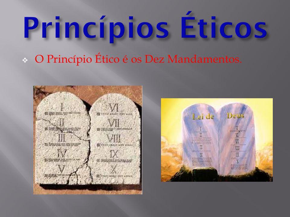  O Princípio Ético é os Dez Mandamentos.