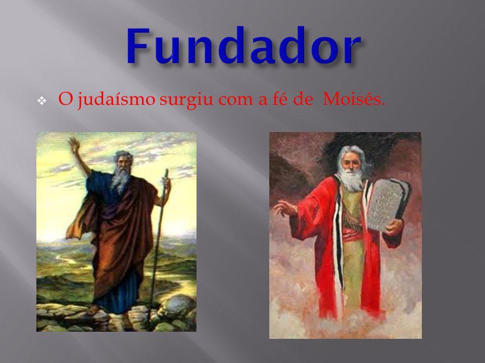  O judaísmo surgiu com a fé de Moisés.