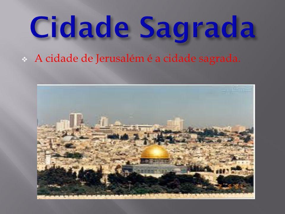  A cidade de Jerusalém é a cidade sagrada.