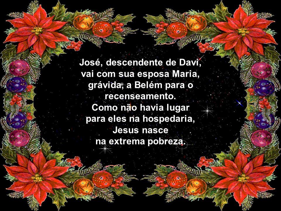 José, descendente de Davi, vai com sua esposa Maria, grávida, a Belém para o recenseamento.