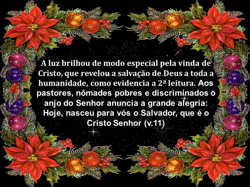A luz brilhou de modo especial pela vinda de Cristo, que revelou a salvação de Deus a toda a humanidade, como evidencia a 2ª leitura.