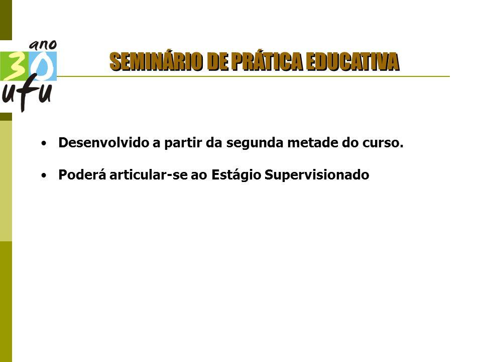 SEMINÁRIO DE PRÁTICA EDUCATIVA Desenvolvido a partir da segunda metade do curso.