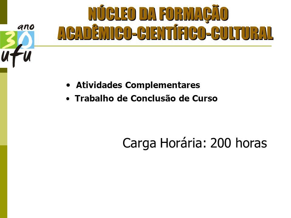 NÚCLEO DA FORMAÇÃO ACADÊMICO-CIENTÍFICO-CULTURAL Atividades Complementares Trabalho de Conclusão de Curso Carga Horária: 200 horas