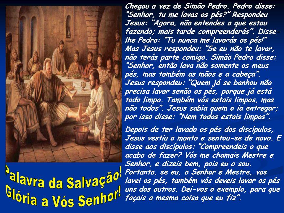 Proclamação do Evangelho de N. S. Jesus Cristo segundo João Jo 13, 1-15 Era antes da festa da Páscoa. Jesus sabia que tinha chegado a sua hora de pass