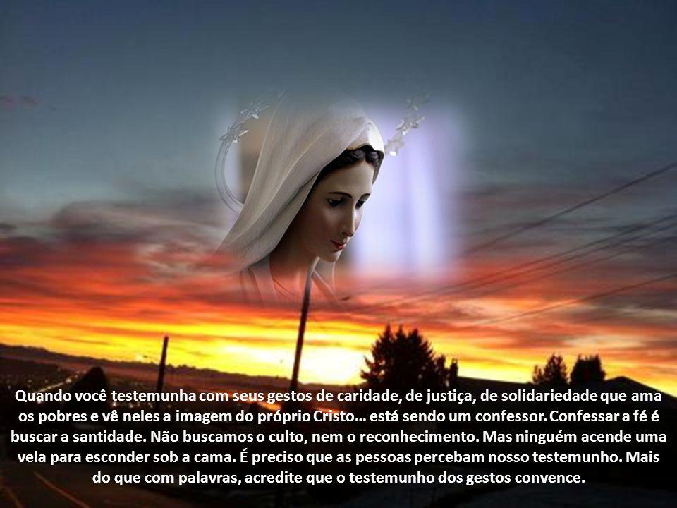 É ouvir atentamente a Palavra de Deus e encarná-la em nossos gestos, em nosso dia-a-dia. Maria é a rainha de todo aquele que se esforça por dar testem