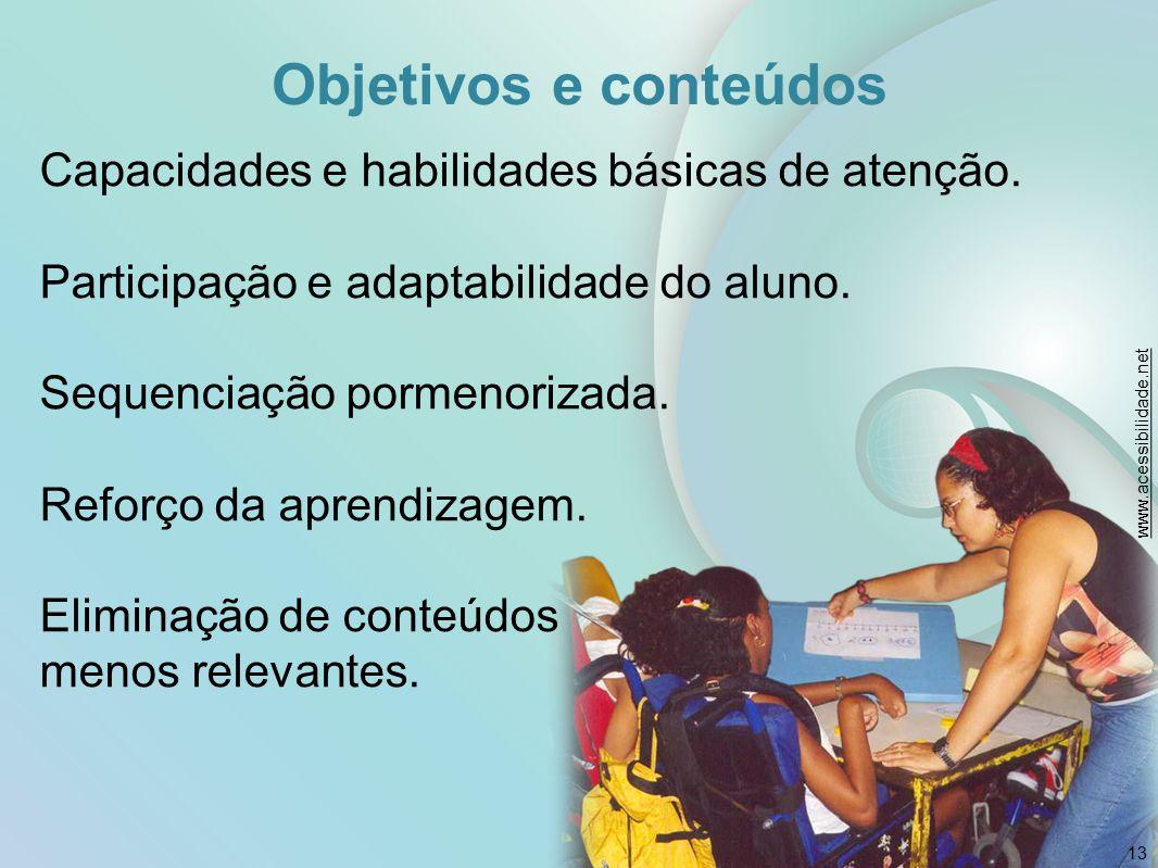 Objetivos e conteúdos Capacidades e habilidades básicas de atenção. Participação e adaptabilidade do aluno. Sequenciação pormenorizada. Reforço da apr