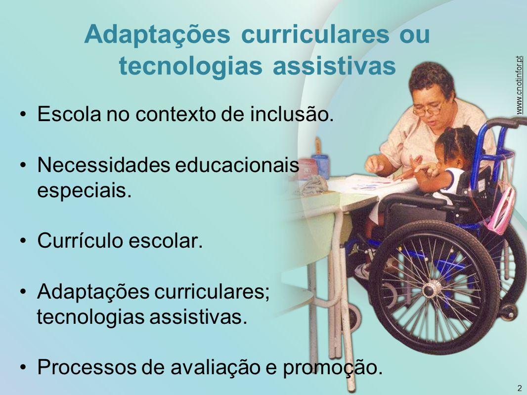 Adaptações curriculares ou tecnologias assistivas Escola no contexto de inclusão. Necessidades educacionais especiais. Currículo escolar. Adaptações c