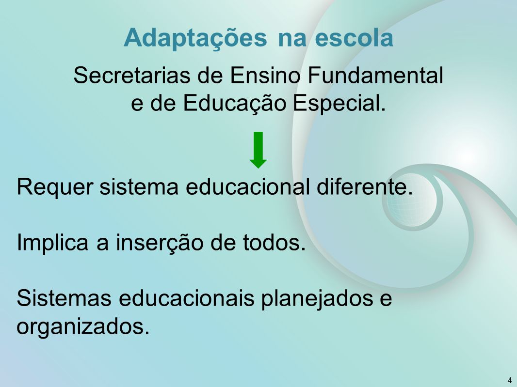 Adaptações na escola Secretarias de Ensino Fundamental e de Educação Especial. Requer sistema educacional diferente. Implica a inserção de todos. Sist