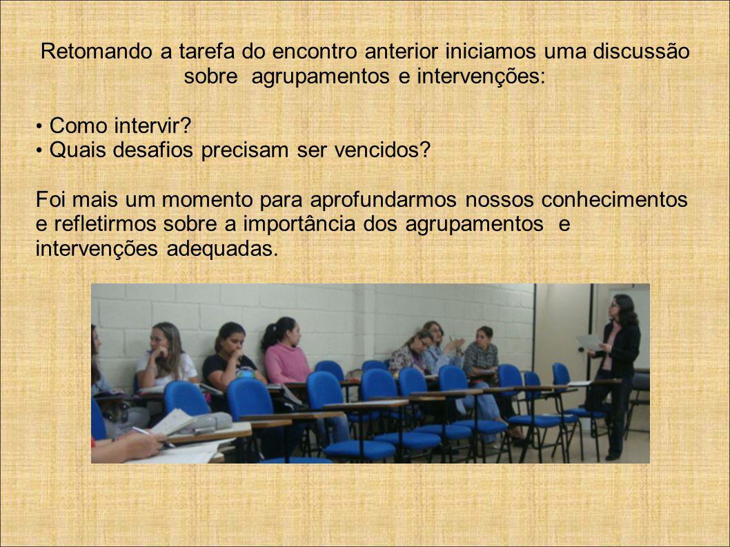 Retomando a tarefa do encontro anterior iniciamos uma discussão sobre agrupamentos e intervenções: Como intervir.