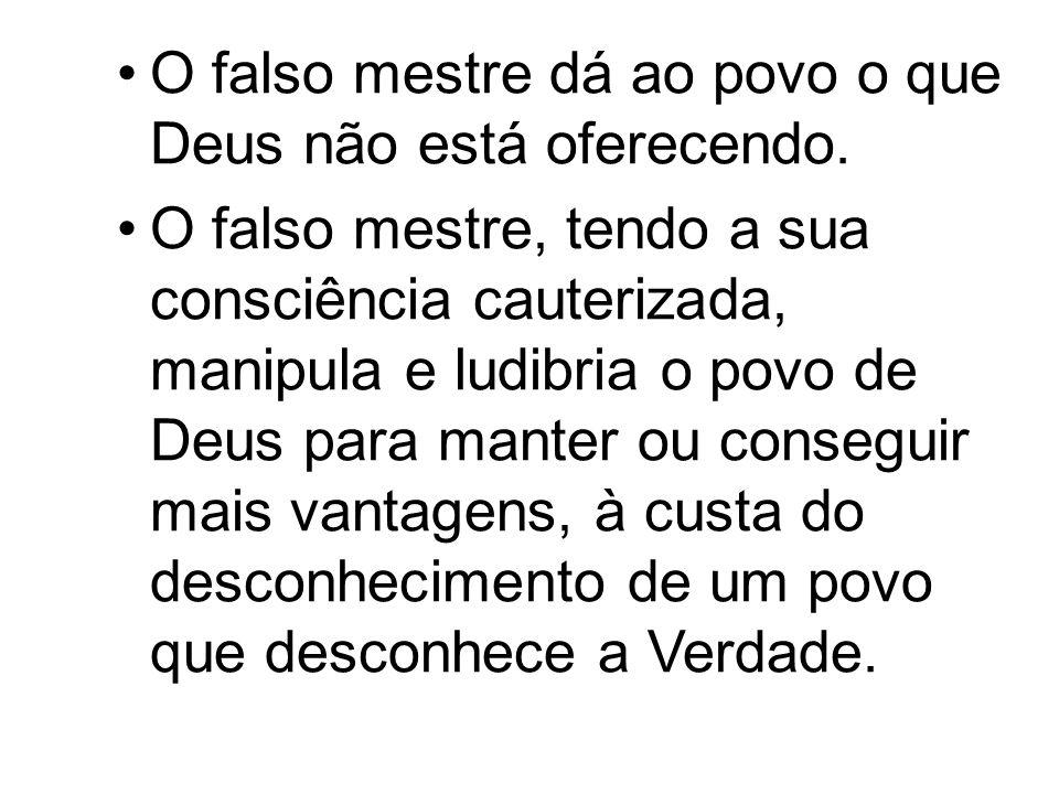 O falso mestre não ensina a Verdade porque ele mesmo a rejeitou e pela razão Desta não lhe oferecer poder, fama e prazer.