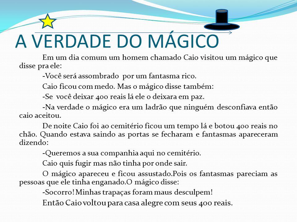 A VERDADE DO MÁGICO Em um dia comum um homem chamado Caio visitou um mágico que disse pra ele: -Você será assombrado por um fantasma rico.