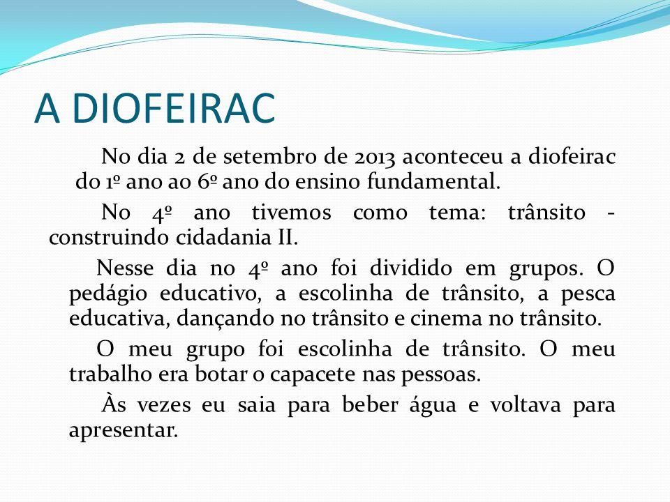 A DIOFEIRAC No dia 2 de setembro de 2013 aconteceu a diofeirac do 1º ano ao 6º ano do ensino fundamental.