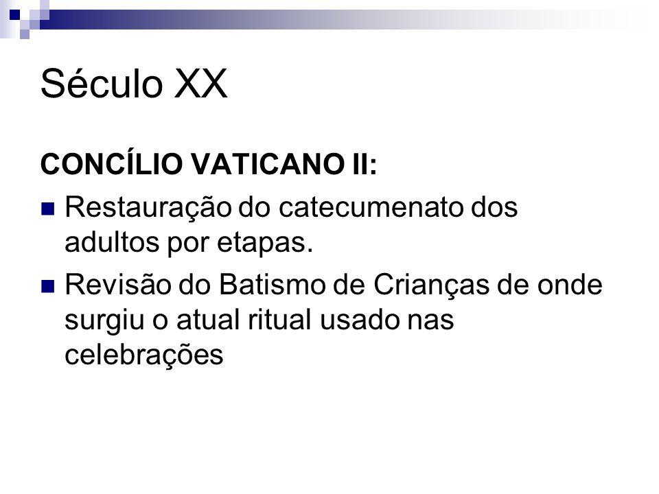 Século XX CONCÍLIO VATICANO II: Restauração do catecumenato dos adultos por etapas.