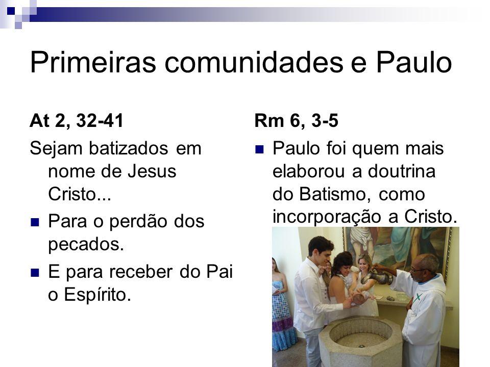 Primeiras comunidades e Paulo At 2, 32-41 Sejam batizados em nome de Jesus Cristo...