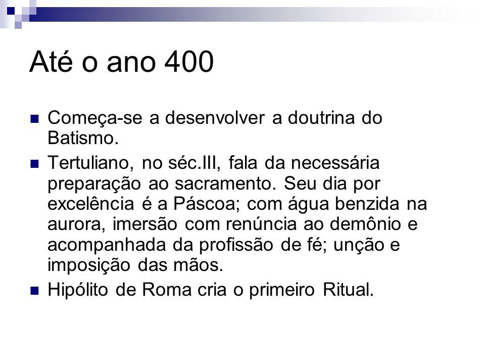 Até o ano 400 Começa-se a desenvolver a doutrina do Batismo.