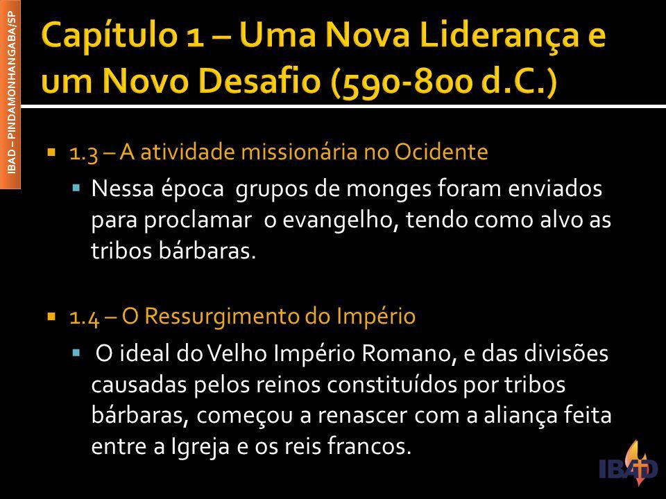 IBAD – PINDAMONHANGABA/SP  1.3 – A atividade missionária no Ocidente  Nessa época grupos de monges foram enviados para proclamar o evangelho, tendo