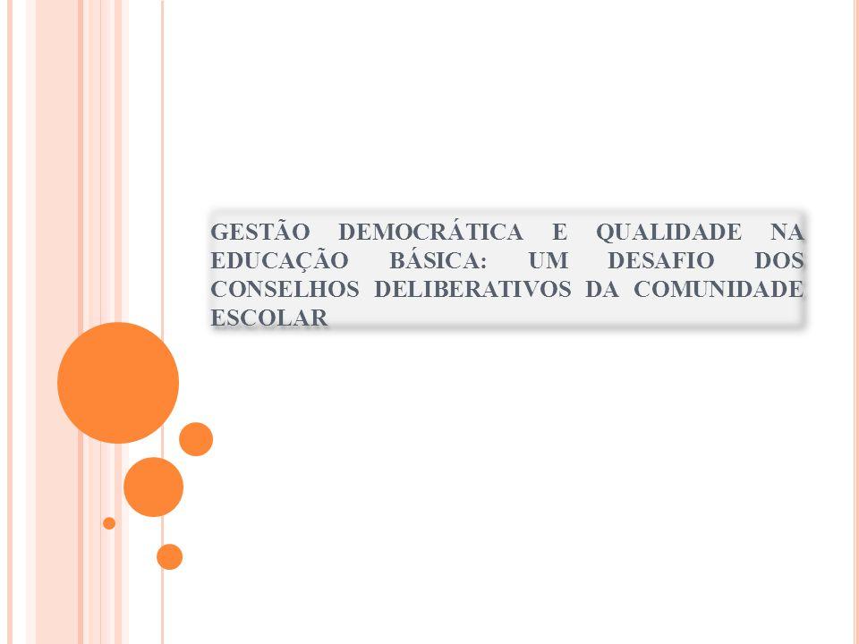 GESTÃO DEMOCRÁTICA E QUALIDADE NA EDUCAÇÃO BÁSICA: UM DESAFIO DOS CONSELHOS DELIBERATIVOS DA COMUNIDADE ESCOLAR