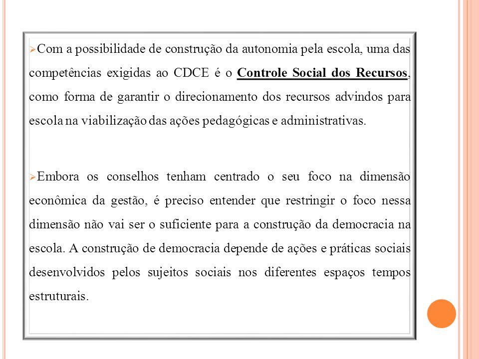  Com a possibilidade de construção da autonomia pela escola, uma das competências exigidas ao CDCE é o Controle Social dos Recursos, como forma de ga