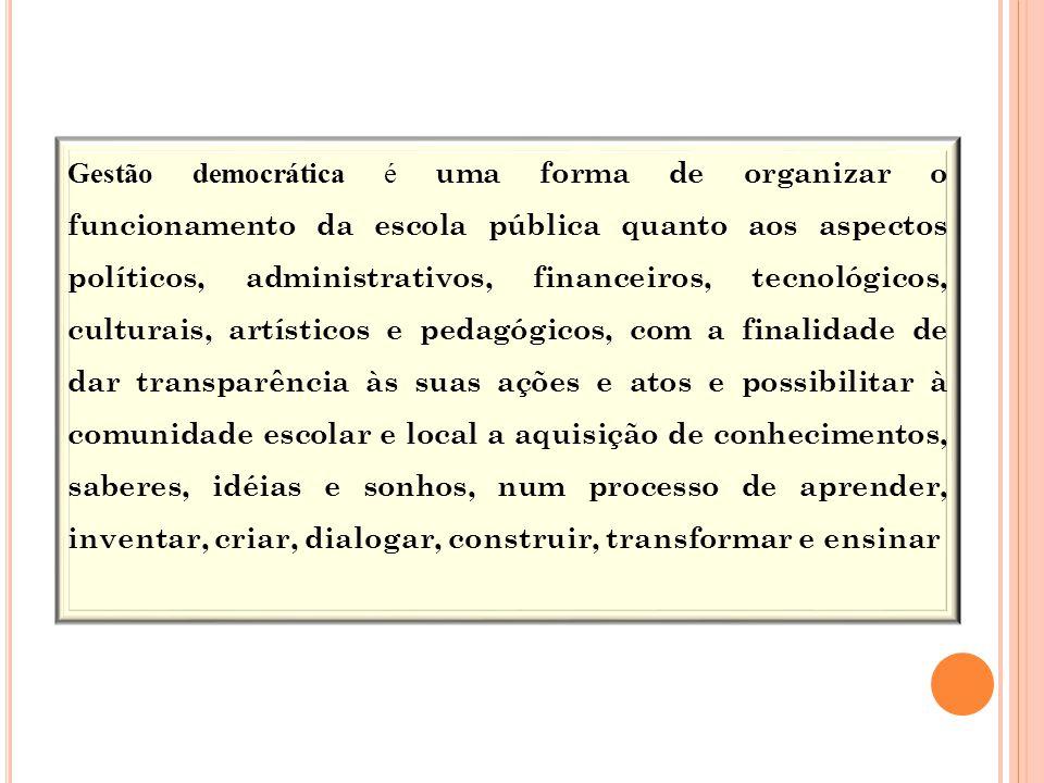 Gestão democrática é uma forma de organizar o funcionamento da escola pública quanto aos aspectos políticos, administrativos, financeiros, tecnológico