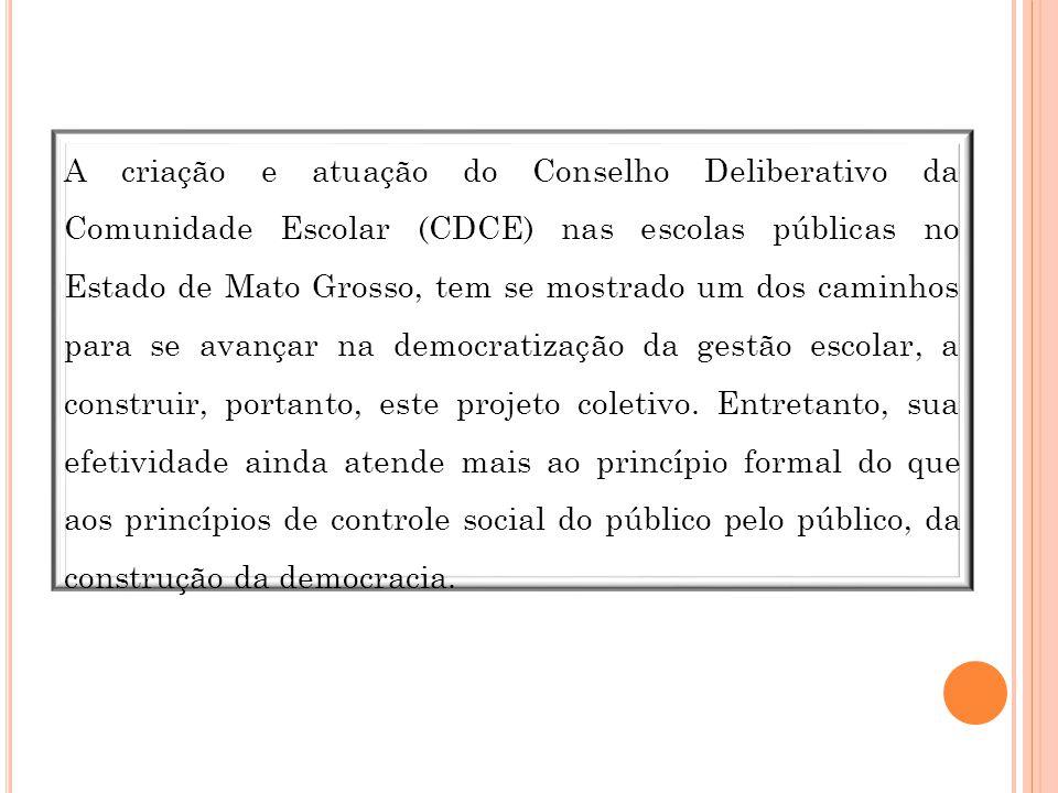 A criação e atuação do Conselho Deliberativo da Comunidade Escolar (CDCE) nas escolas públicas no Estado de Mato Grosso, tem se mostrado um dos caminh