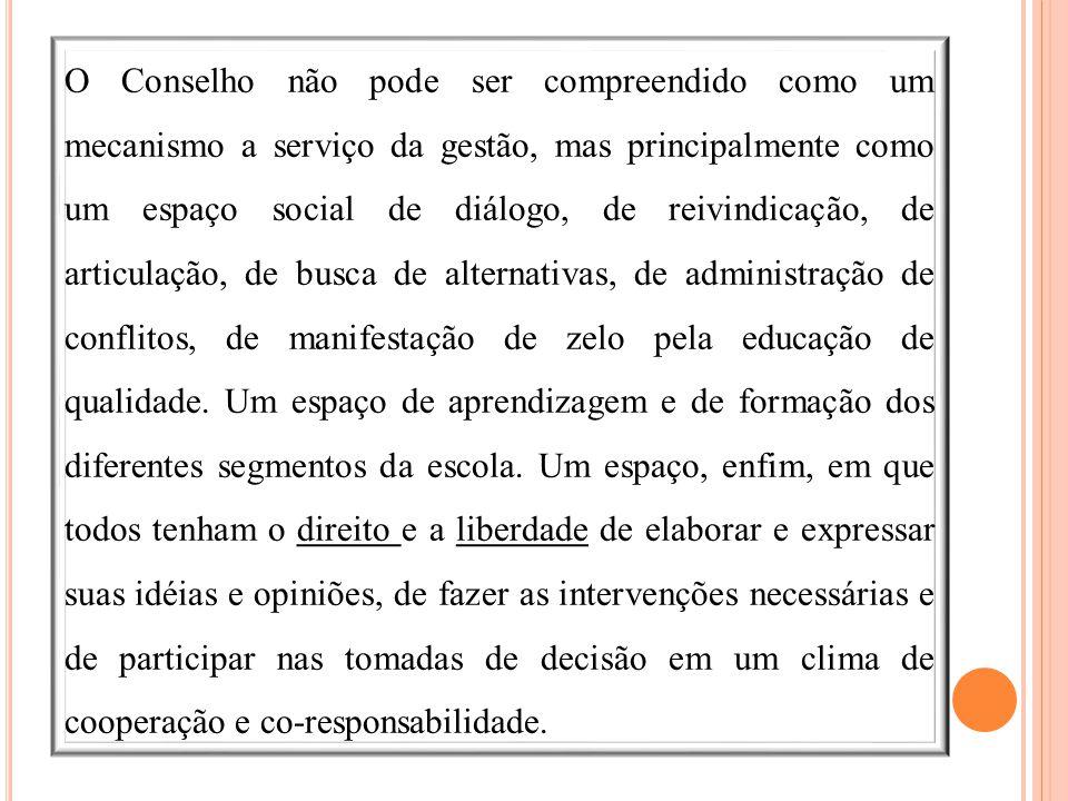 O Conselho não pode ser compreendido como um mecanismo a serviço da gestão, mas principalmente como um espaço social de diálogo, de reivindicação, de