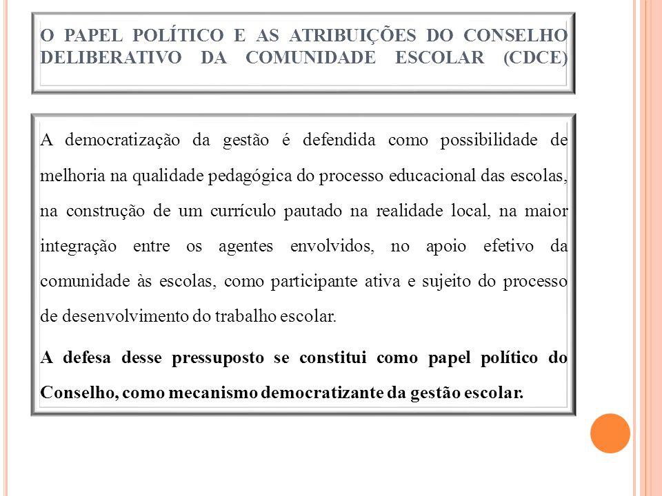 O PAPEL POLÍTICO E AS ATRIBUIÇÕES DO CONSELHO DELIBERATIVO DA COMUNIDADE ESCOLAR (CDCE) A democratização da gestão é defendida como possibilidade de m