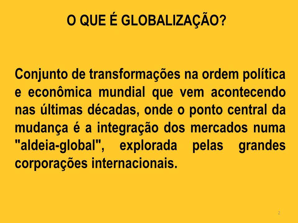Conjunto de transformações na ordem política e econômica mundial que vem acontecendo nas últimas décadas, onde o ponto central da mudança é a integração dos mercados numa aldeia-global , explorada pelas grandes corporações internacionais.